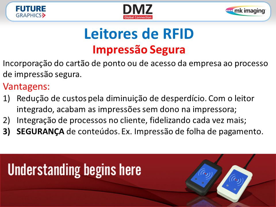 Leitores de RFID Impressão Segura Incorporação do cartão de ponto ou de acesso da empresa ao processo de impressão segura. Vantagens: 1)Redução de cus
