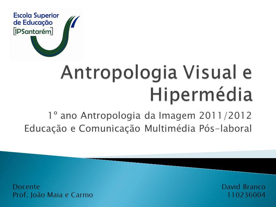 1º ano Antropologia da Imagem 2011/2012 Educação e Comunicação Multimédia Pós-laboral David Branco 110236004 Docente: Prof. João Maia e Carmo