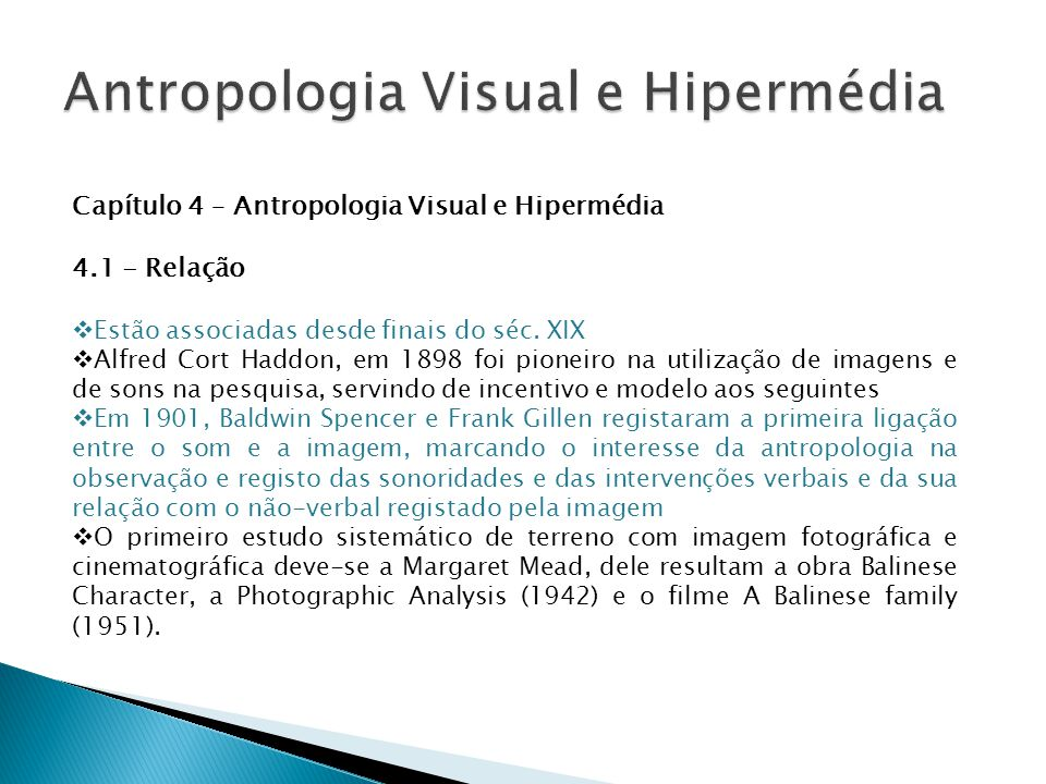 Capítulo 4 – Antropologia Visual e Hipermédia 4.1 - Relação  Estão associadas desde finais do séc. XIX  Alfred Cort Haddon, em 1898 foi pioneiro na