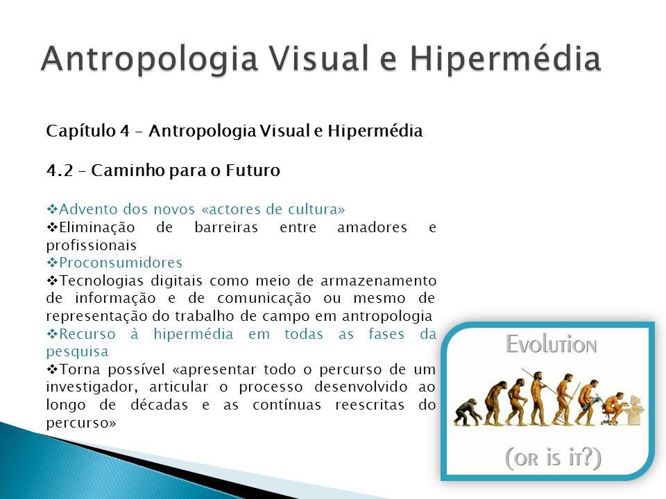 Capítulo 4 – Antropologia Visual e Hipermédia 4.2 – Caminho para o Futuro  Advento dos novos «actores de cultura»  Eliminação de barreiras entre ama