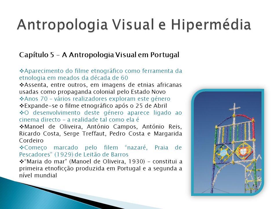 Capítulo 5 – A Antropologia Visual em Portugal  Aparecimento do filme etnográfico como ferramenta da etnologia em meados da década de 60  Assenta, e