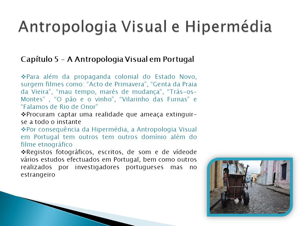 """Capítulo 5 – A Antropologia Visual em Portugal  Para além da propaganda colonial do Estado Novo, surgem filmes como: """"Acto de Primavera"""", """"Genta da P"""