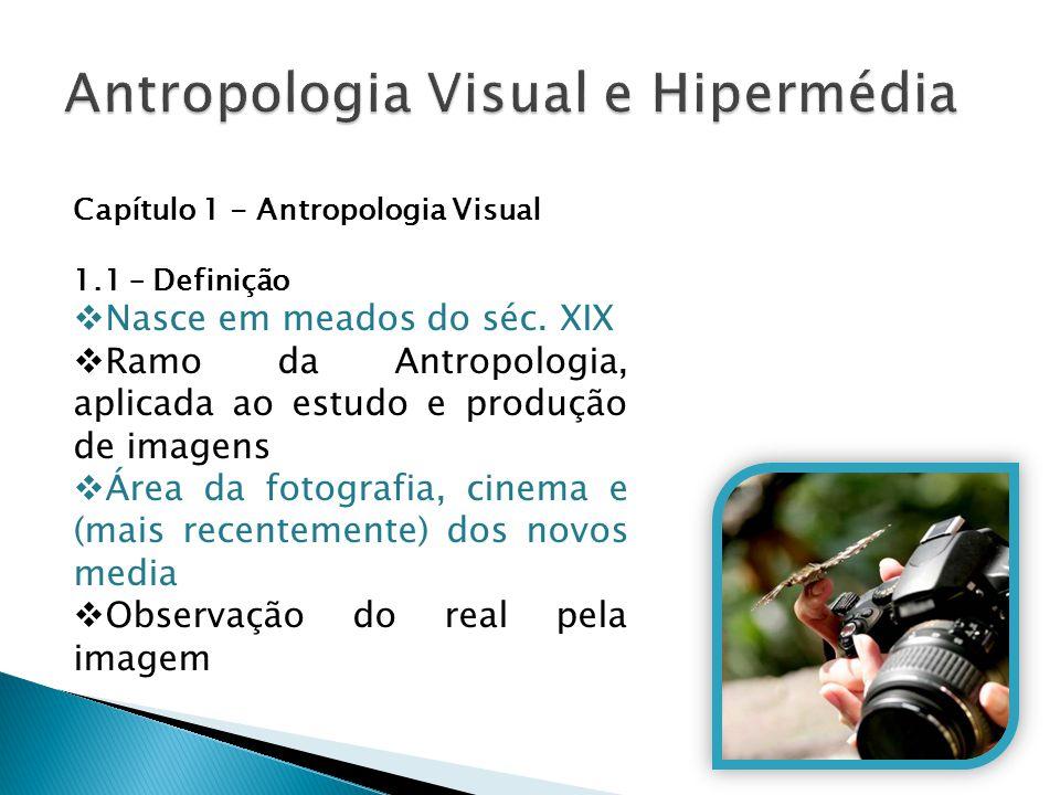 Capítulo 1 - Antropologia Visual 1.1 – Definição  Nasce em meados do séc. XIX  Ramo da Antropologia, aplicada ao estudo e produção de imagens  Área