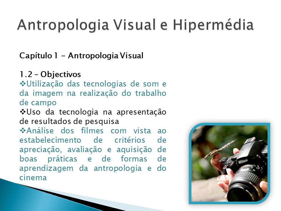 Capítulo 1 - Antropologia Visual 1.2 – Objectivos  Utilização das tecnologias de som e da imagem na realização do trabalho de campo  Uso da tecnolog