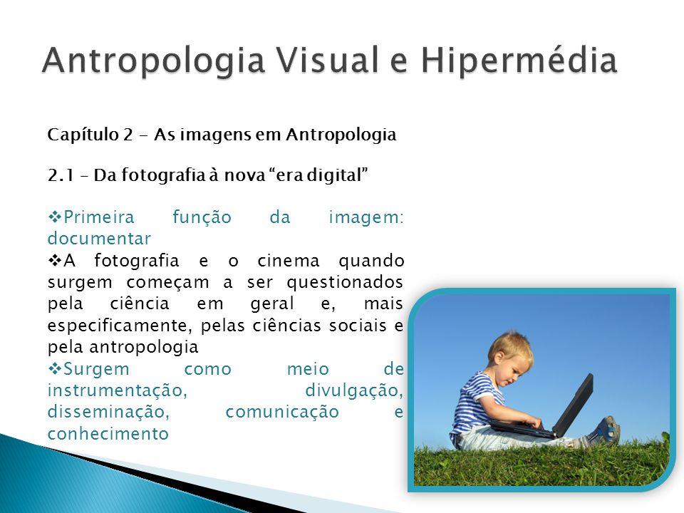 """Capítulo 2 - As imagens em Antropologia 2.1 – Da fotografia à nova """"era digital""""  Primeira função da imagem: documentar  A fotografia e o cinema qua"""