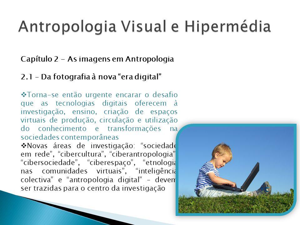 """Capítulo 2 - As imagens em Antropologia 2.1 – Da fotografia à nova """"era digital""""  Torna-se então urgente encarar o desafio que as tecnologias digitai"""