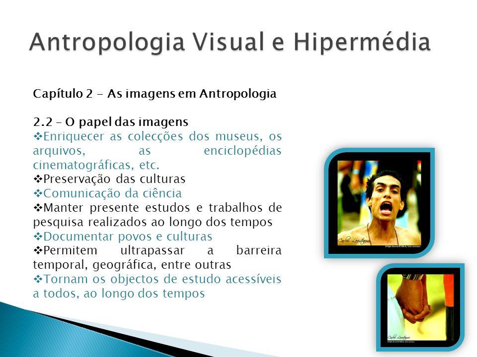 Capítulo 2 - As imagens em Antropologia 2.2 – O papel das imagens  Enriquecer as colecções dos museus, os arquivos, as enciclopédias cinematográficas