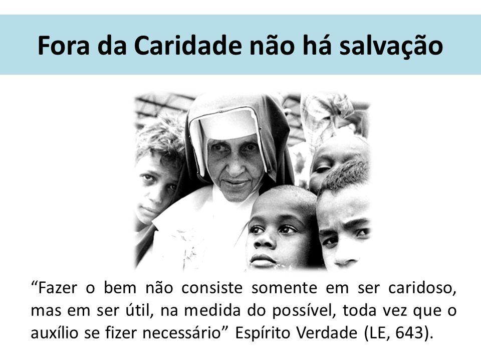 """Fora da Caridade não há salvação """"Fazer o bem não consiste somente em ser caridoso, mas em ser útil, na medida do possível, toda vez que o auxílio se"""