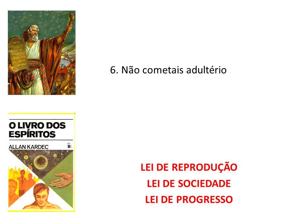 6. Não cometais adultério LEI DE REPRODUÇÃO LEI DE SOCIEDADE LEI DE PROGRESSO