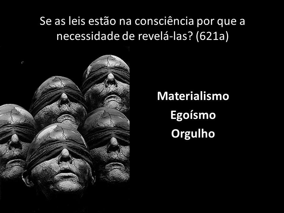 Se as leis estão na consciência por que a necessidade de revelá-las? (621a) Materialismo Egoísmo Orgulho