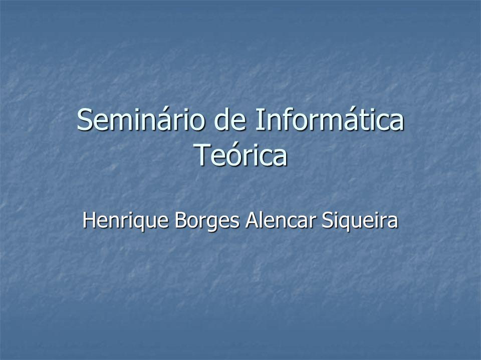 Seminário de Informática Teórica Henrique Borges Alencar Siqueira
