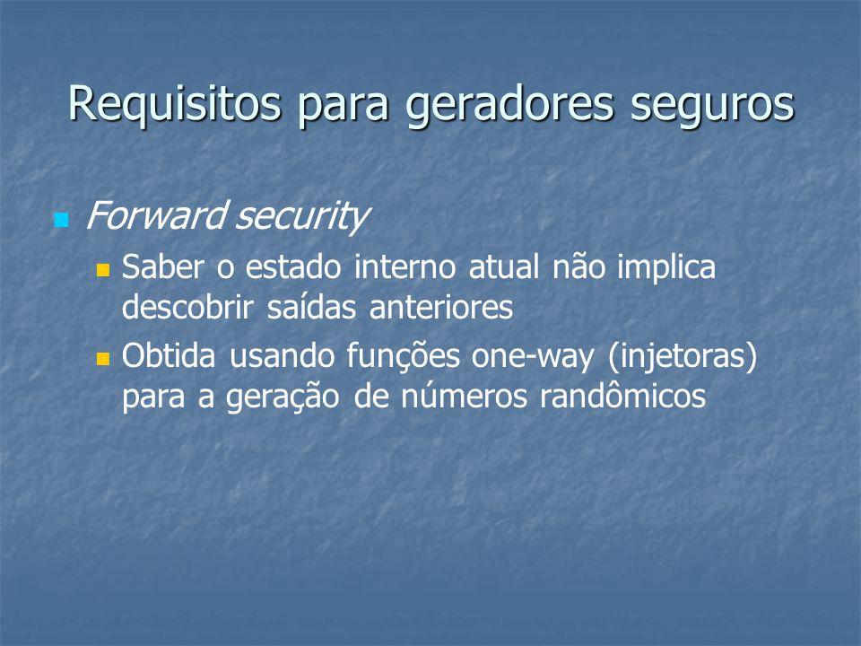 Requisitos para geradores seguros   Forward security   Saber o estado interno atual não implica descobrir saídas anteriores   Obtida usando funções one-way (injetoras) para a geração de números randômicos