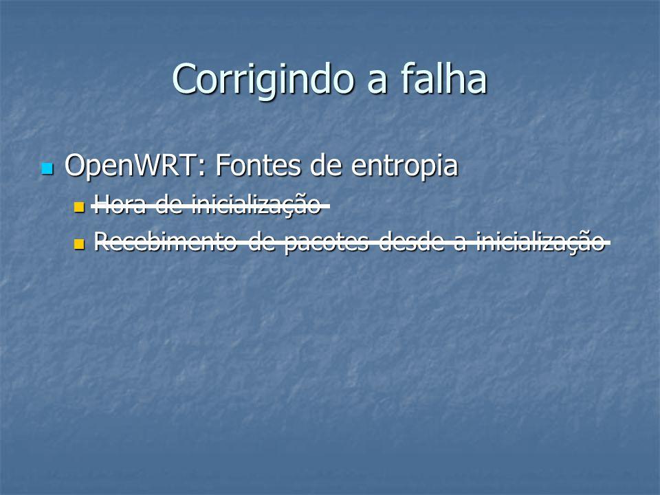 Corrigindo a falha  OpenWRT: Fontes de entropia  Hora de inicialização  Recebimento de pacotes desde a inicialização