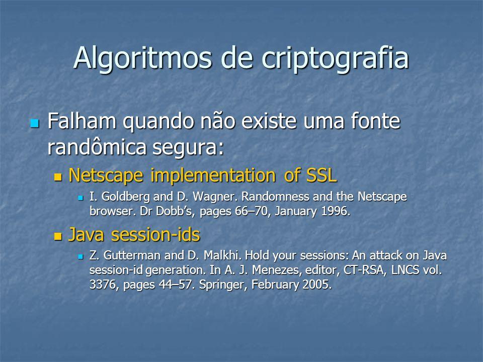 Algoritmos de criptografia  Falham quando não existe uma fonte randômica segura:  Netscape implementation of SSL  I.