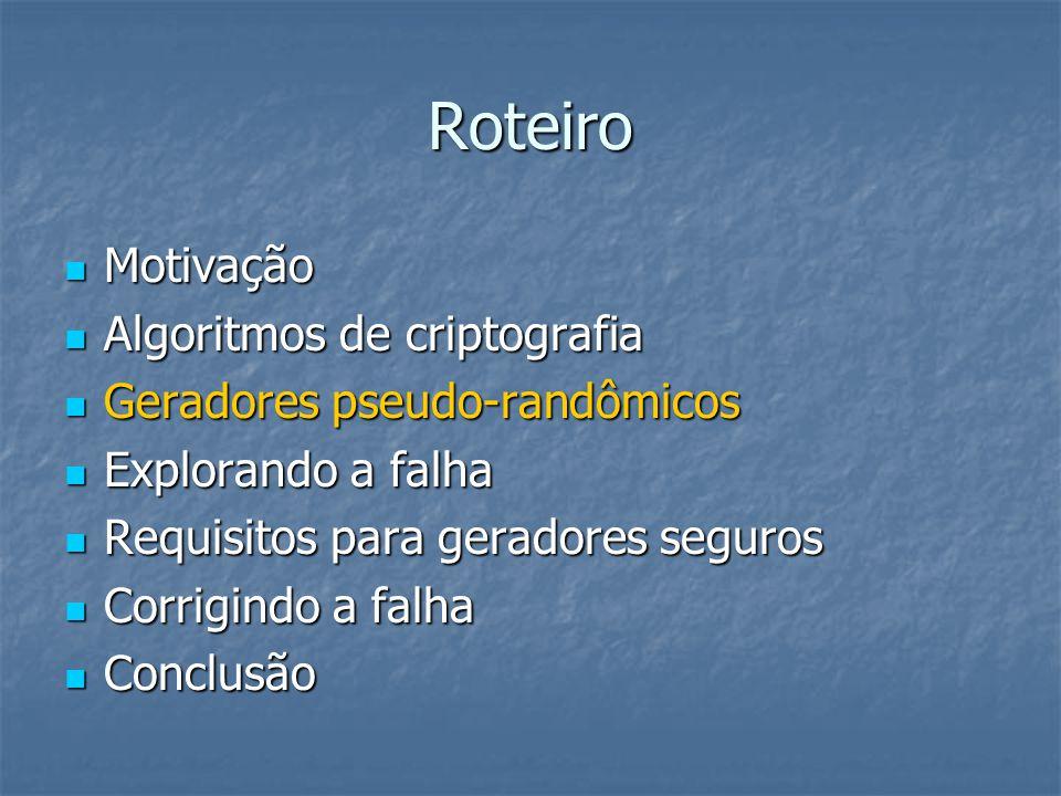 Geradores pseudo-randômicos  Ou Deterministic Random Bit Generator  Todos os geradores randômicos por software