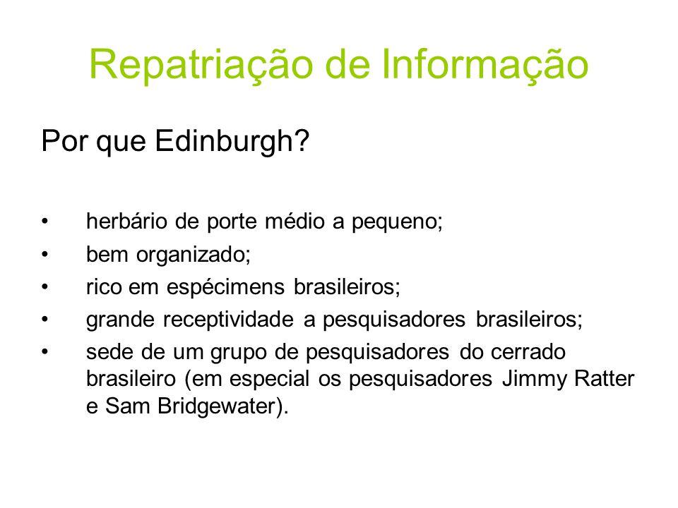 Repatriação de Informação Por que Edinburgh? •herbário de porte médio a pequeno; •bem organizado; •rico em espécimens brasileiros; •grande receptivida