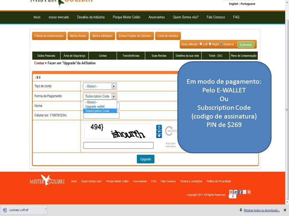 Em modo de pagamento: Pelo E-WALLET Ou Subscription Code (codigo de assinatura) PIN de $269