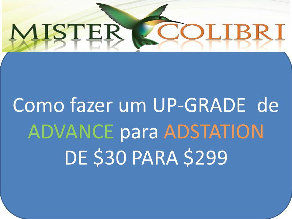SLGTQ Como fazer um UP-GRADE de ADVANCE para ADSTATION DE $30 PARA $299