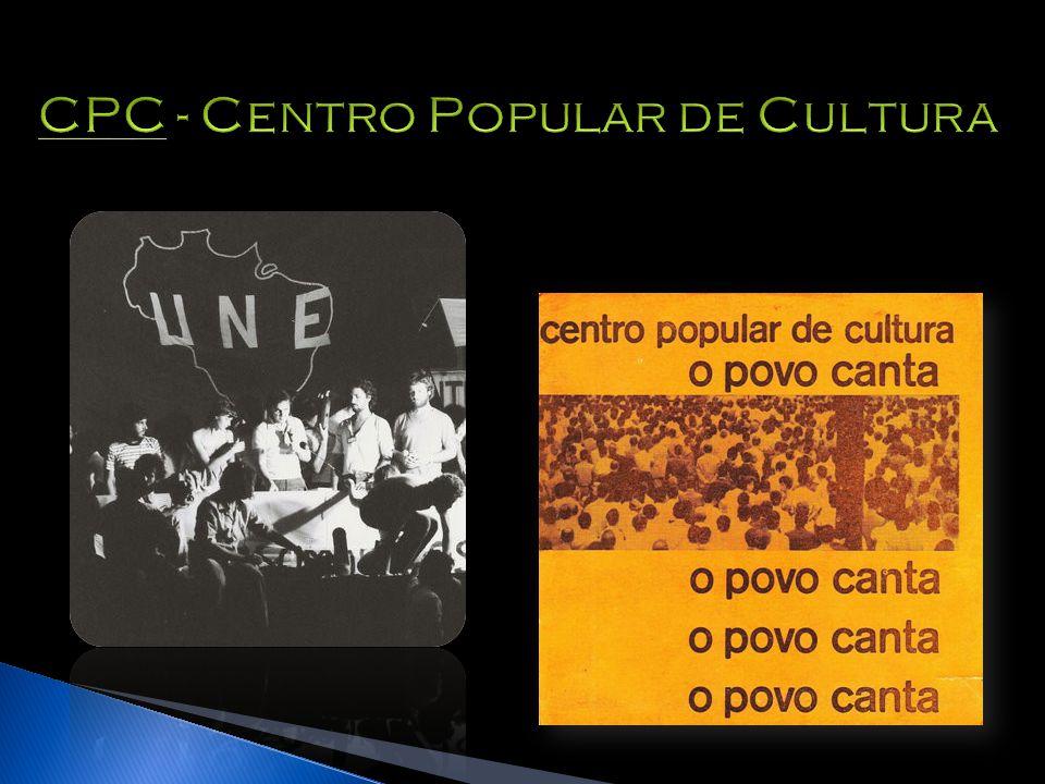  Têm-se nessa época, no Brasil, o chamado CPC (Centro Popular de Cultura), criado em 1962 por um grupo de intelectuais ligados a UNE (União Nacional de Estudantes) colocando-se ao lado do povo com uma proposta de arte revolucionária , envolvendo música, poesia, cinema e teatro.