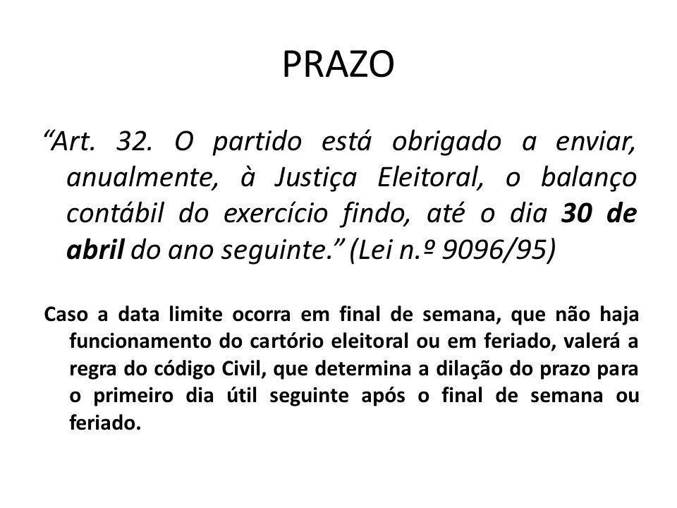 """PRAZO """"Art. 32. O partido está obrigado a enviar, anualmente, à Justiça Eleitoral, o balanço contábil do exercício findo, até o dia 30 de abril do ano"""