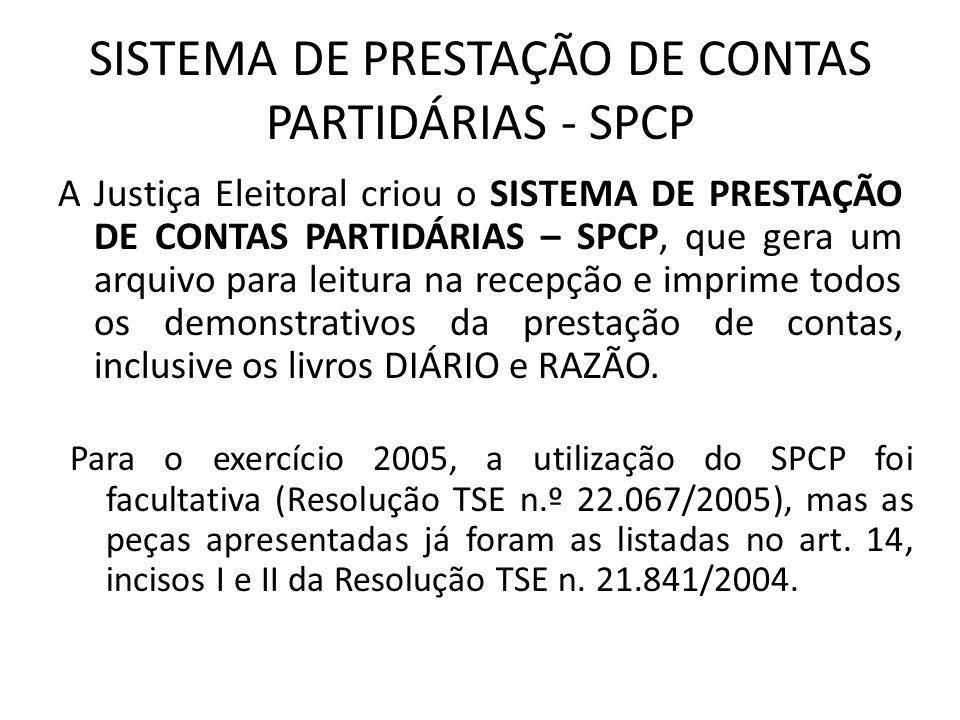 SISTEMA DE PRESTAÇÃO DE CONTAS PARTIDÁRIAS - SPCP A Justiça Eleitoral criou o SISTEMA DE PRESTAÇÃO DE CONTAS PARTIDÁRIAS – SPCP, que gera um arquivo p
