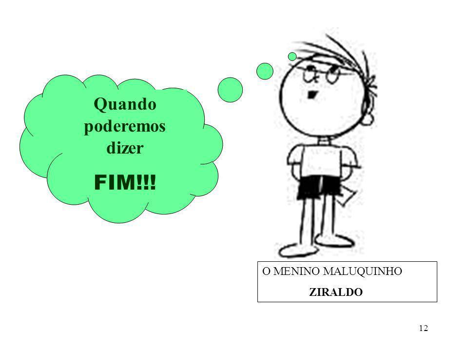 12 O MENINO MALUQUINHO ZIRALDO Quando poderemos dizer FIM!!!