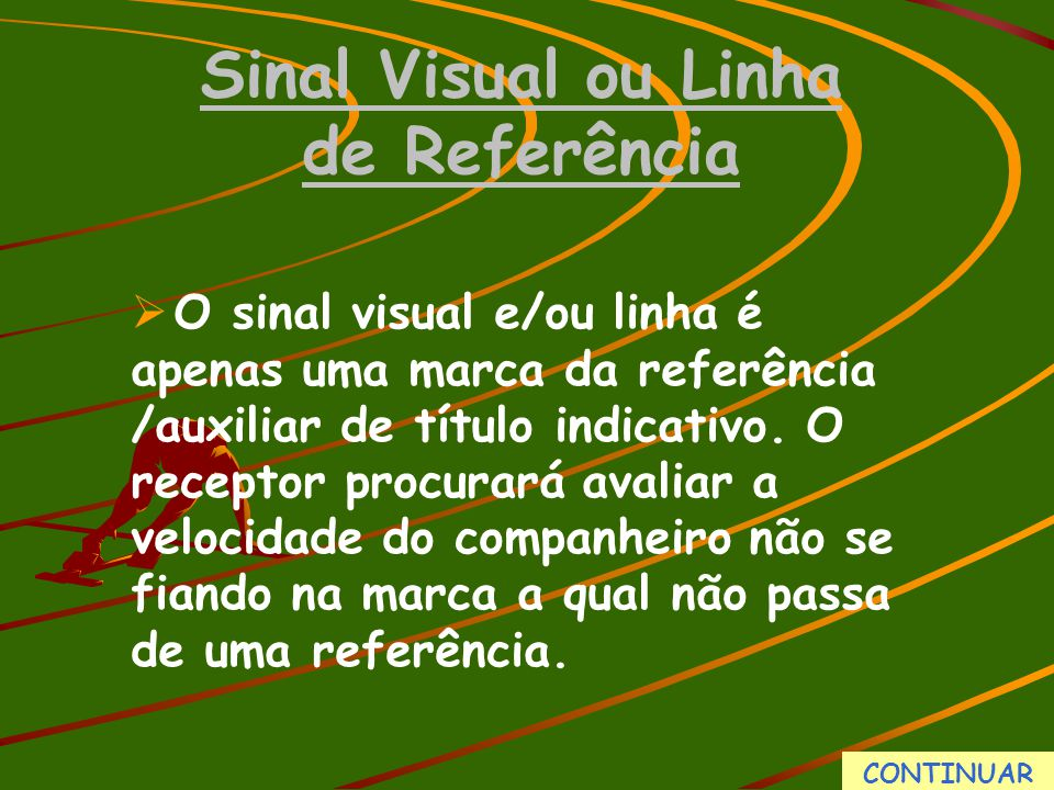 Sinal Visual ou Linha de Referência  O sinal visual e/ou linha é apenas uma marca da referência /auxiliar de título indicativo. O receptor procurará