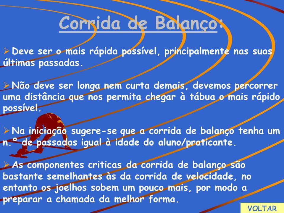 Corrida de Balanço:  Deve ser o mais rápida possível, principalmente nas suas últimas passadas.  Não deve ser longa nem curta demais, devemos percor