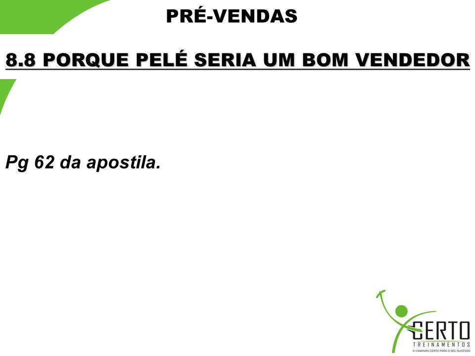 PRÉ-VENDAS 8.8 PORQUE PELÉ SERIA UM BOM VENDEDOR Pg 62 da apostila.