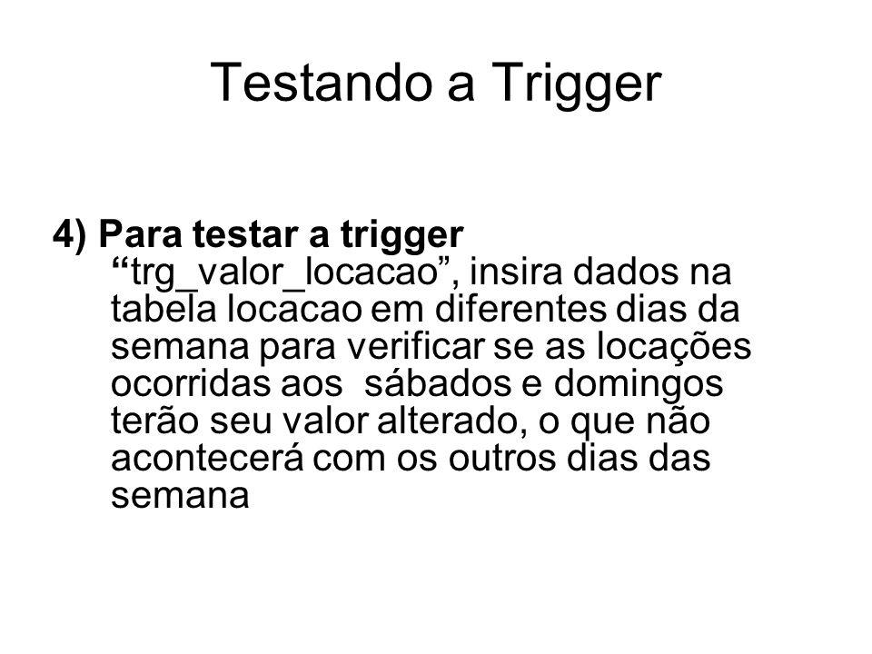 """Testando a Trigger 4) Para testar a trigger """"trg_valor_locacao"""", insira dados na tabela locacao em diferentes dias da semana para verificar se as loca"""