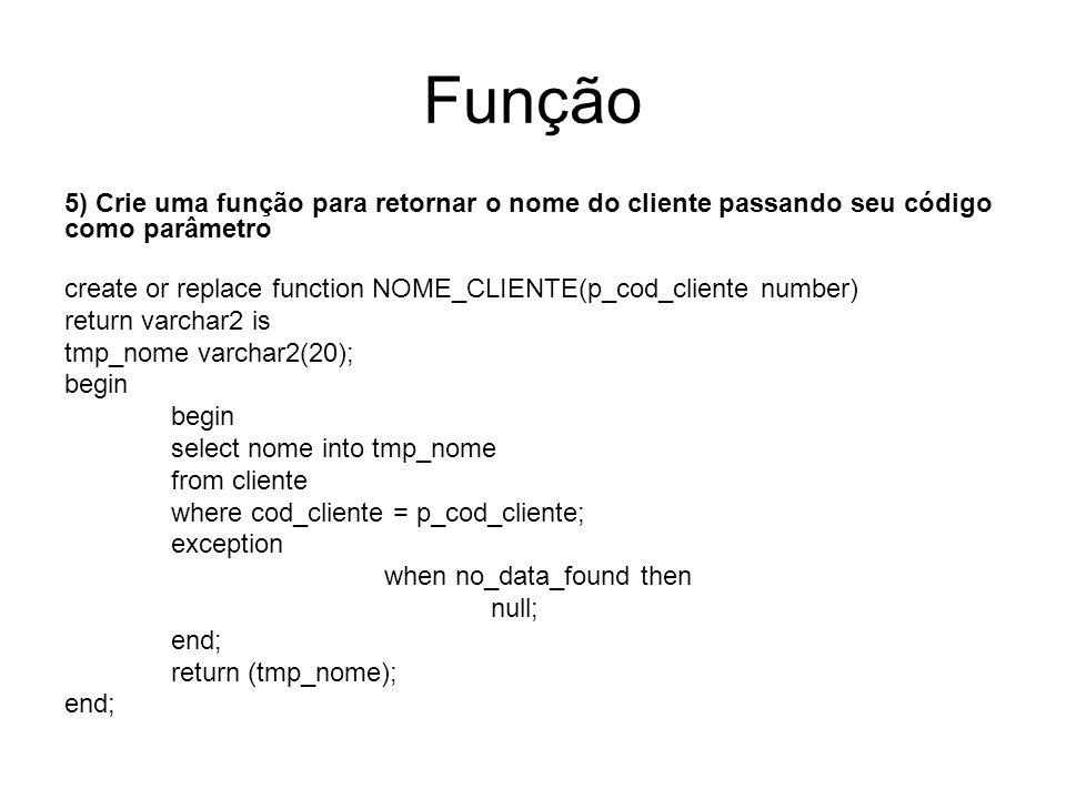 Função 5) Crie uma função para retornar o nome do cliente passando seu código como parâmetro create or replace function NOME_CLIENTE(p_cod_cliente num