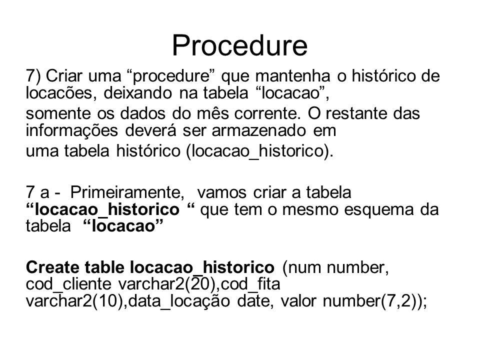 """Procedure 7) Criar uma """"procedure"""" que mantenha o histórico de locacões, deixando na tabela """"locacao"""", somente os dados do mês corrente. O restante da"""