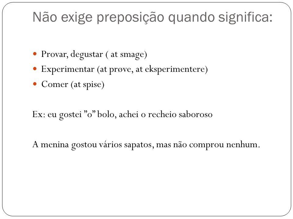 """Não exige preposição quando significa:  Provar, degustar ( at smage)  Experimentar (at prøve, at eksperimentere)  Comer (at spise) Ex: eu gostei """"o"""