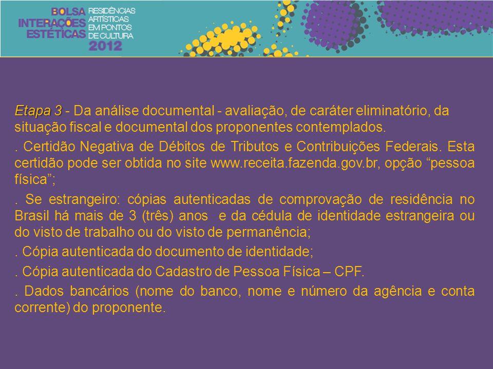 Etapa 3 Etapa 3 - Da análise documental - avaliação, de caráter eliminatório, da situação fiscal e documental dos proponentes contemplados..