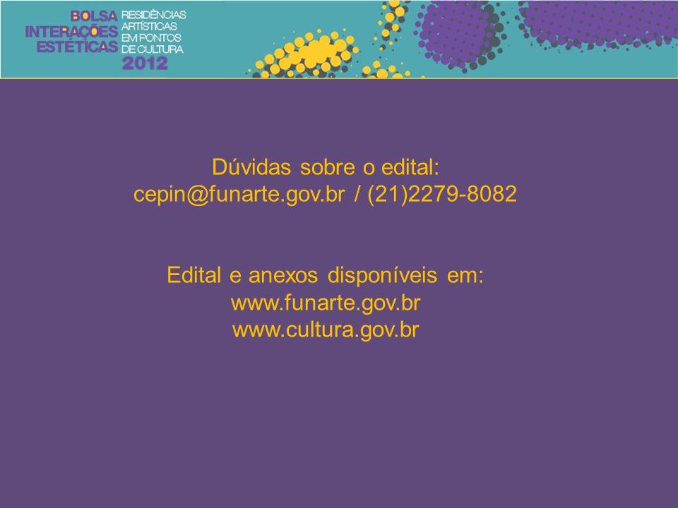 Dúvidas sobre o edital: cepin@funarte.gov.br / (21)2279-8082 Edital e anexos disponíveis em: www.funarte.gov.br www.cultura.gov.br