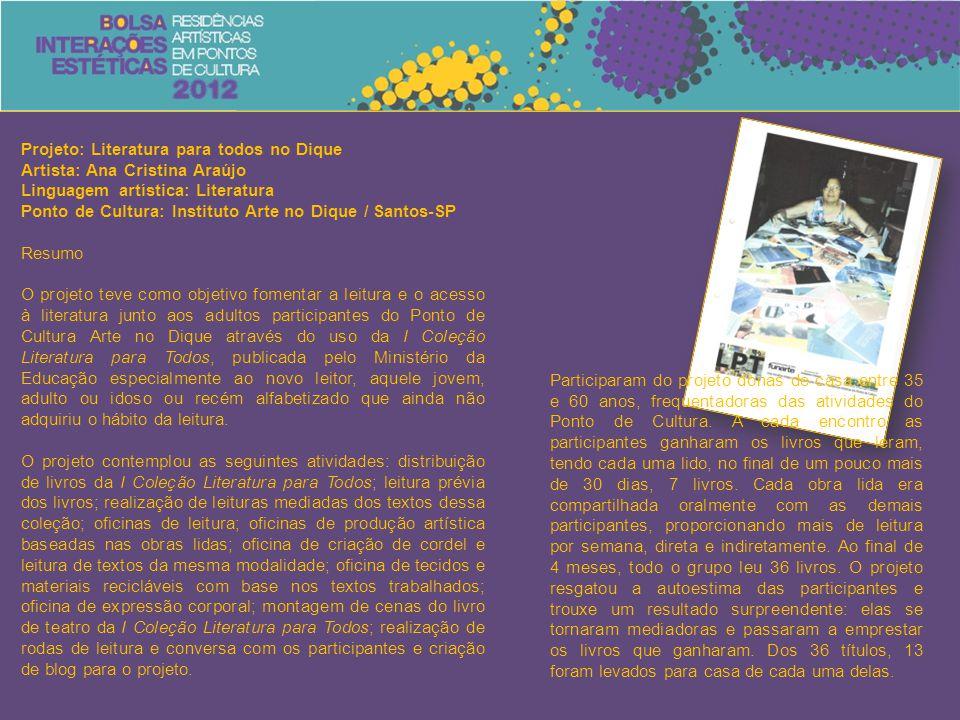 Projeto: Literatura para todos no Dique Artista: Ana Cristina Araújo Linguagem artística: Literatura Ponto de Cultura: Instituto Arte no Dique / Santo