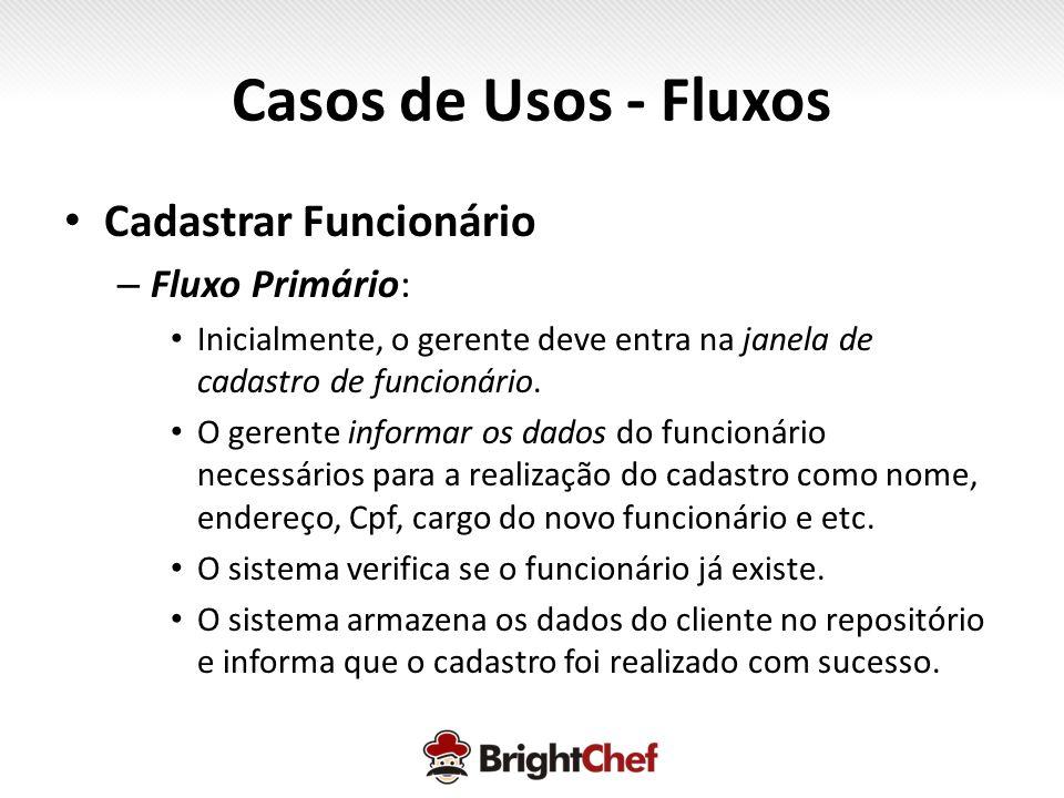 Casos de Usos - Fluxos • Cadastrar Funcionário – Fluxo Primário: • Inicialmente, o gerente deve entra na janela de cadastro de funcionário.