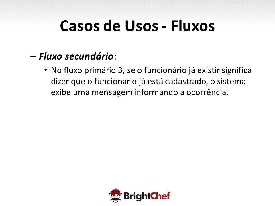 – Fluxo secundário: • No fluxo primário 3, se o funcionário já existir significa dizer que o funcionário já está cadastrado, o sistema exibe uma mensagem informando a ocorrência.