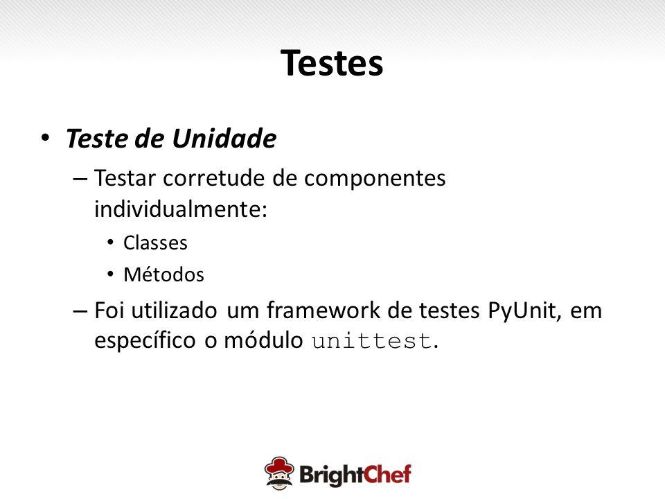 Testes • Teste de Unidade – Testar corretude de componentes individualmente: • Classes • Métodos – Foi utilizado um framework de testes PyUnit, em específico o módulo unittest.
