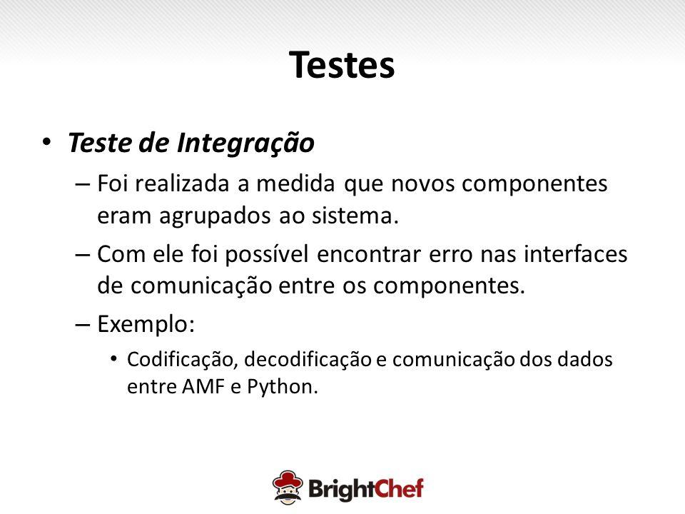 Testes • Teste de Integração – Foi realizada a medida que novos componentes eram agrupados ao sistema.