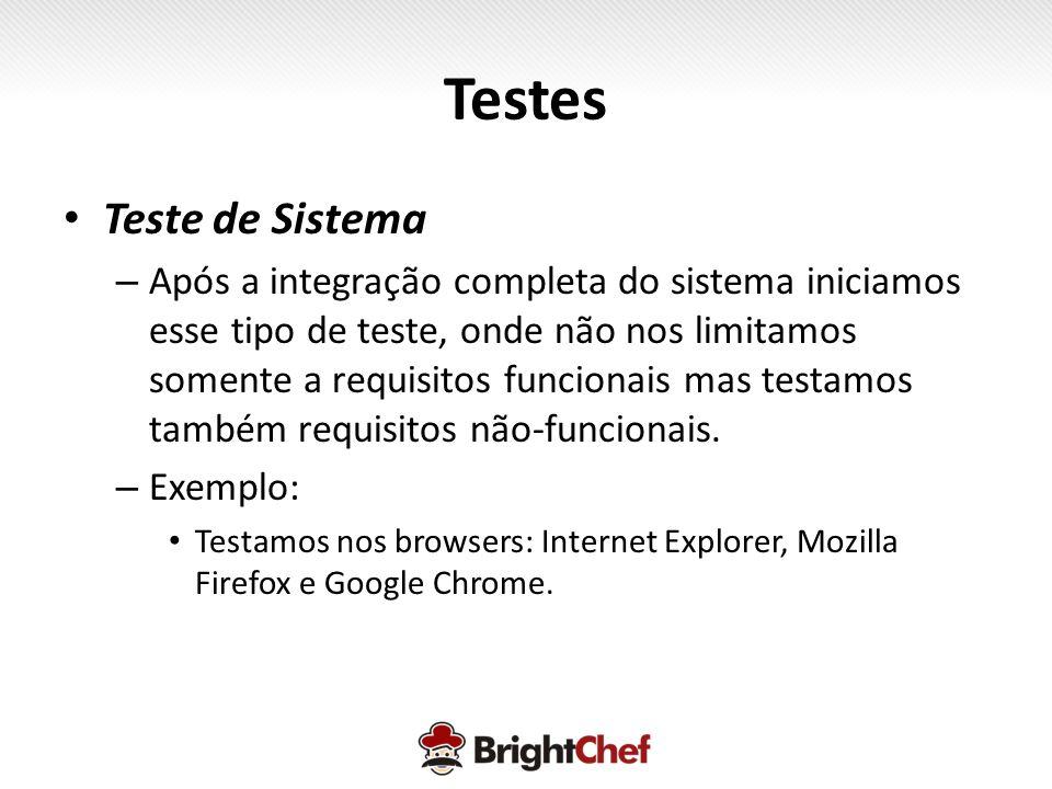 Testes • Teste de Sistema – Após a integração completa do sistema iniciamos esse tipo de teste, onde não nos limitamos somente a requisitos funcionais mas testamos também requisitos não-funcionais.