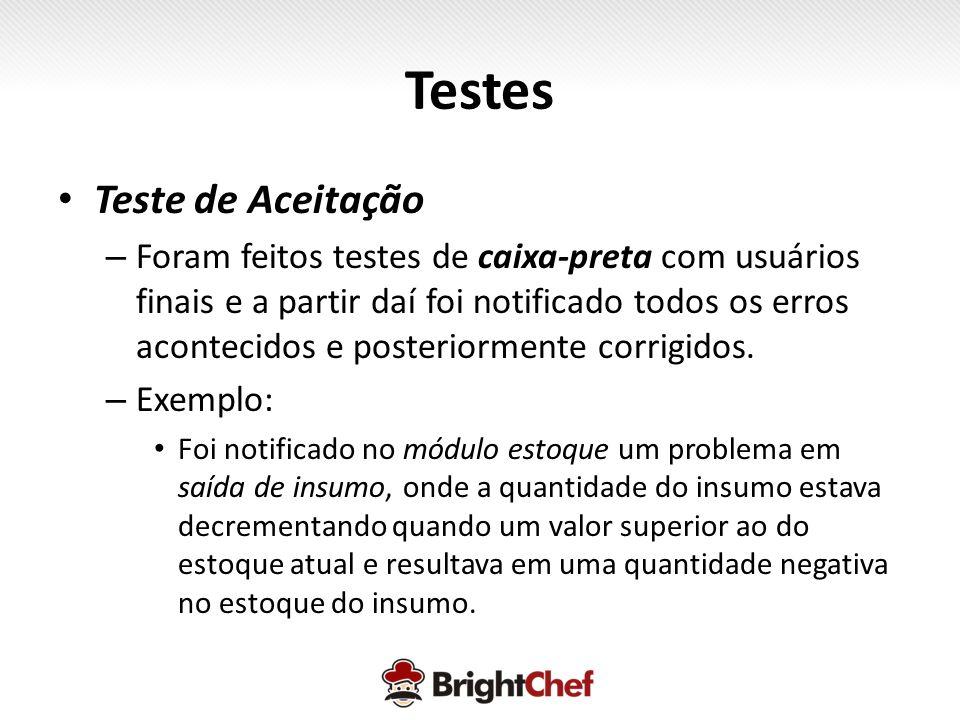 Testes • Teste de Aceitação – Foram feitos testes de caixa-preta com usuários finais e a partir daí foi notificado todos os erros acontecidos e posteriormente corrigidos.