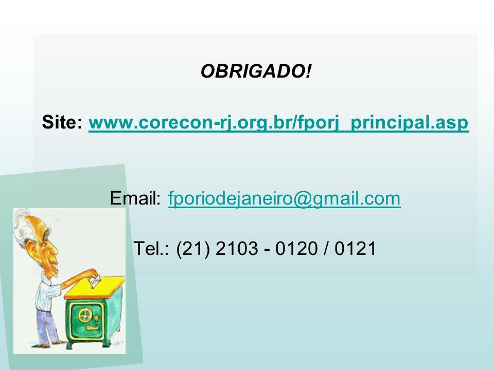 OBRIGADO! Site: www.corecon-rj.org.br/fporj_principal.aspwww.corecon-rj.org.br/fporj_principal.asp Email: fporiodejaneiro@gmail.comfporiodejaneiro@gma
