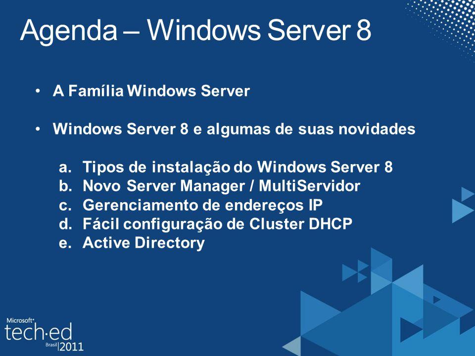 2 •A Família Windows Server •Windows Server 8 e algumas de suas novidades a.Tipos de instalação do Windows Server 8 b.Novo Server Manager / MultiServi
