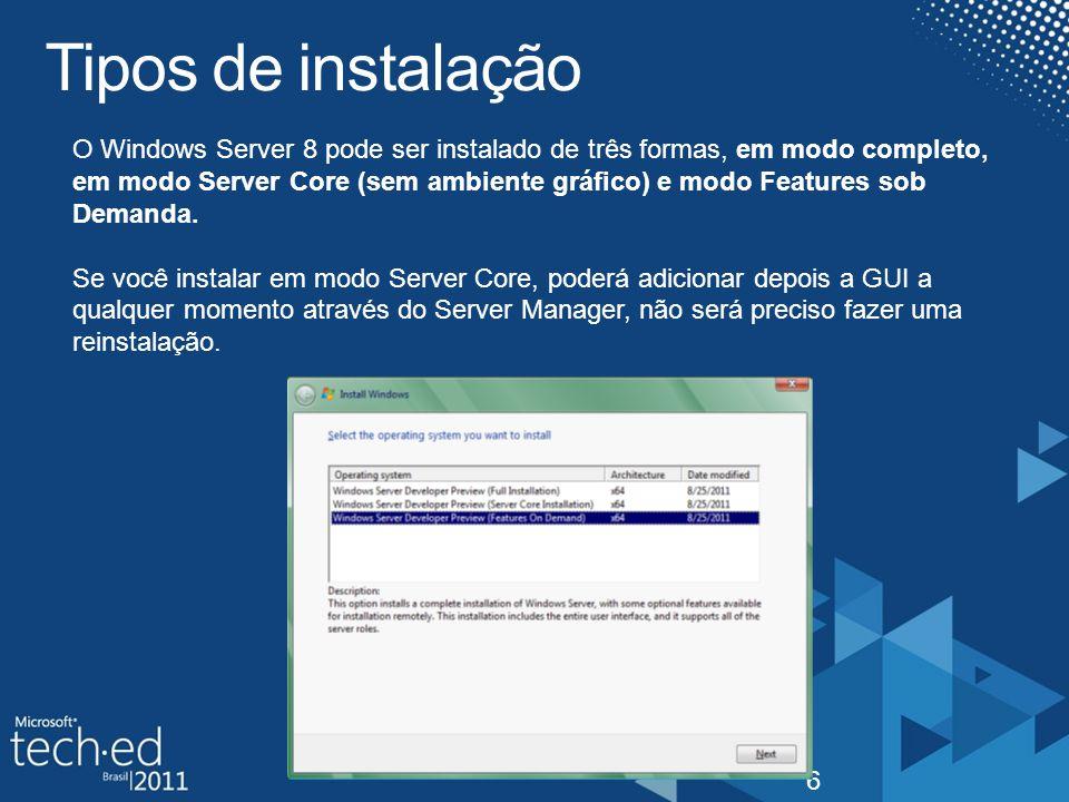 Tipos de instalação 6 O Windows Server 8 pode ser instalado de três formas, em modo completo, em modo Server Core (sem ambiente gráfico) e modo Featur