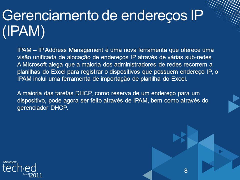 8 IPAM – IP Address Management é uma nova ferramenta que oferece uma visão unificada de alocação de endereços IP através de várias sub-redes. A Micros