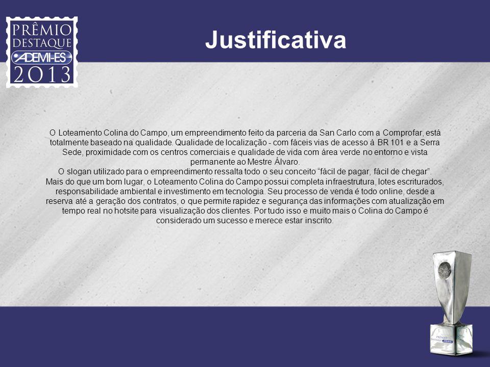 Justificativa O Loteamento Colina do Campo, um empreendimento feito da parceria da San Carlo com a Comprofar, está totalmente baseado na qualidade. Qu