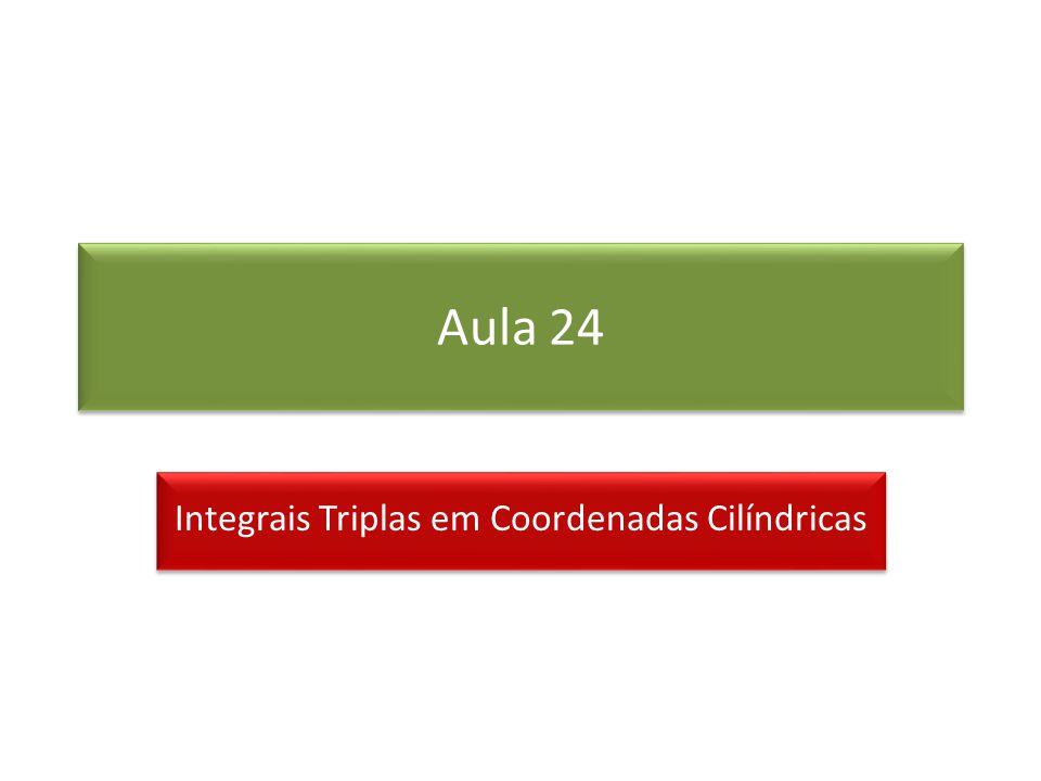 Aula 24 Integrais Triplas em Coordenadas Cilíndricas