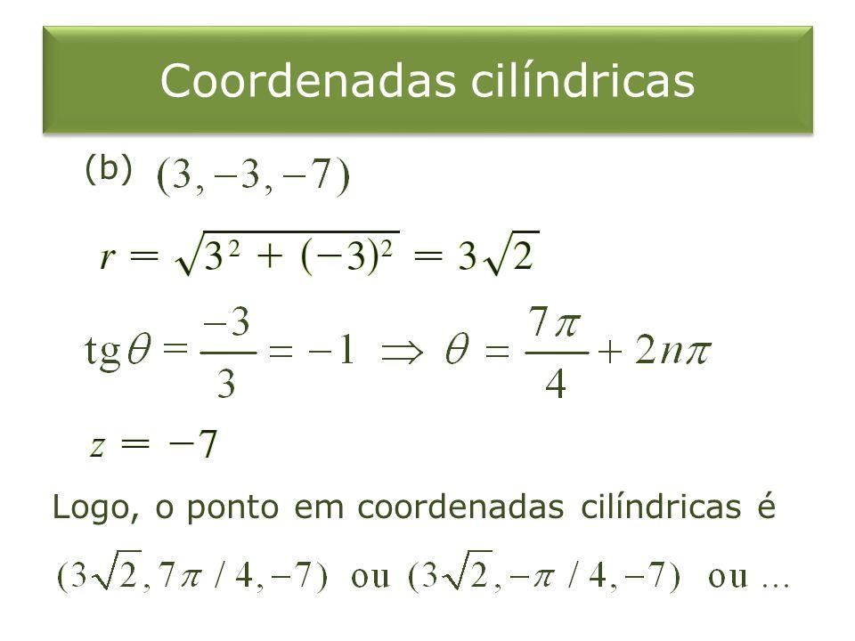 Coordenadas cilíndricas (b) Logo, o ponto em coordenadas cilíndricas é