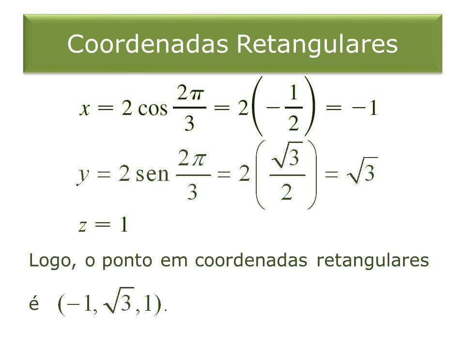 Coordenadas Retangulares Logo, o ponto em coordenadas retangulares é